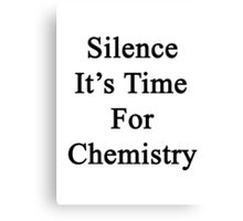 Silence It's Time For Chemistry  Canvas Print