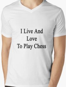 I Live And Love To Play Chess  Mens V-Neck T-Shirt