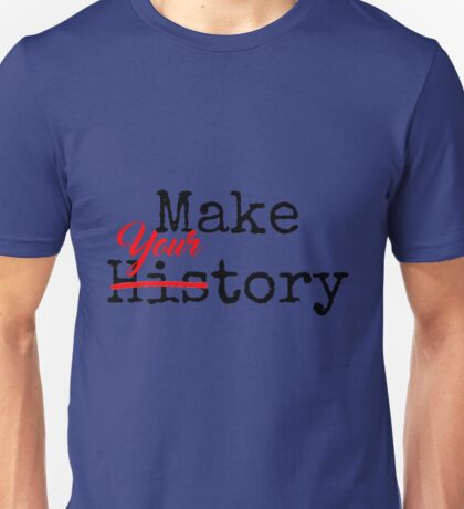 Make History Your Story Unisex T-Shirt