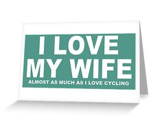 I LOVE MY WIFE Almost As Much As I Love Cycling Greeting Card