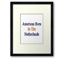 American Born In The Netherlands  Framed Print