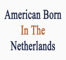 American Born In The Netherlands  by supernova23