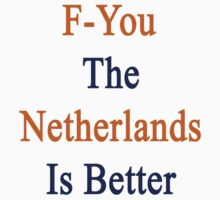 F-You The Netherlands Is Better  by supernova23