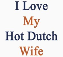 I Love My Hot Dutch Wife  by supernova23