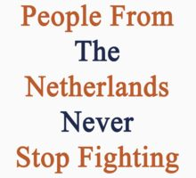 People From The Netherlands Never Stop Fighting  by supernova23