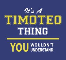 It's A TIMOTEO thing, you wouldn't understand !! by satro