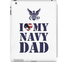 I LOVE MY NAVY DAD iPad Case/Skin