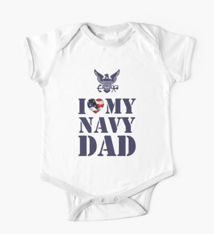 I LOVE MY NAVY DAD One Piece - Short Sleeve