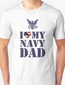 I LOVE MY NAVY DAD Unisex T-Shirt