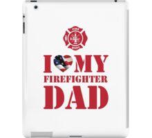 I LOVE MY FIREFIGHTER DAD iPad Case/Skin