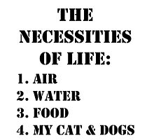The Necessities Of Life: My Cat & Dogs - Black Text by cmmei