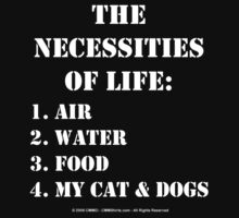 The Necessities Of Life: My Cat & Dogs - White Text by cmmei