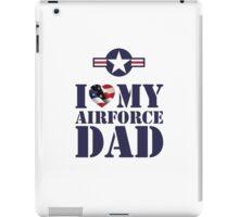 I LOVE MY AIRFORCE DAD iPad Case/Skin