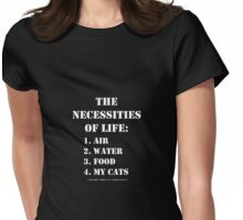 The Necessities Of Life: My Cats - White Text Womens Fitted T-Shirt
