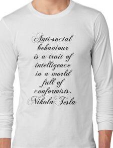 Antisocial behaviour is a trait of intelligence in a world full of comformists - Nikola Tesla Long Sleeve T-Shirt