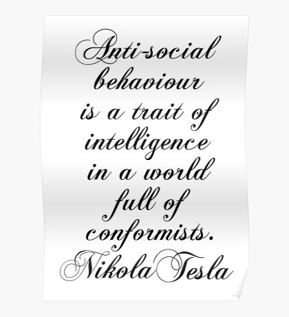 Antisocial behaviour is a trait of intelligence in a world full of comformists - Nikola Tesla Poster