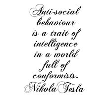 Antisocial behaviour is a trait of intelligence in a world full of comformists - Nikola Tesla Photographic Print