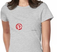 Pinterest: I don't have a problem Womens Fitted T-Shirt