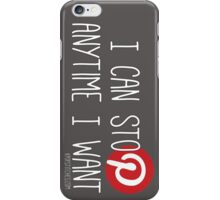 Pinterest: I can stop anytime I want iPhone Case/Skin