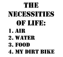 The Necessities Of Life: My Dirt Bike - Black Text by cmmei