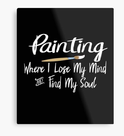Painting Where I Lose My Mind and Find My Soul- Happy Artist  Metal Print