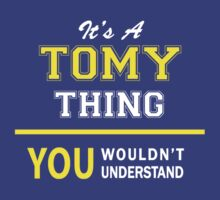 It's A TOMY thing, you wouldn't understand !! by satro