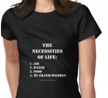 The Necessities Of Life: My Grandchildren - White Text Womens Fitted T-Shirt