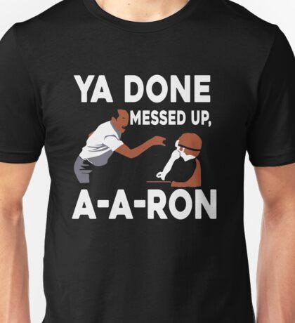 Ya Done Messed Up Unisex T-Shirt