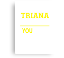 It's A TRIANA thing, you wouldn't understand !! Canvas Print