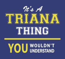 It's A TRIANA thing, you wouldn't understand !! T-Shirt