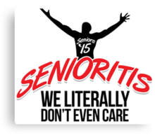 Cool 'Senioritis 2015: We Literally Don't Even Care' T-Shirt  Canvas Print