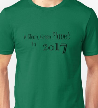 Casual top with A Clean, Green Planet in 2017 print Unisex T-Shirt