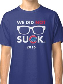 We Did Not Suck. Classic T-Shirt