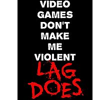 Video Games Don't Make Me Violent - Lag Does T Shirt Photographic Print