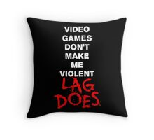 Video Games Don't Make Me Violent - Lag Does T Shirt Throw Pillow