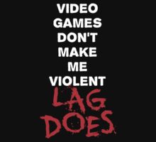 Video Games Don't Make Me Violent - Lag Does T Shirt by wordsonashirt