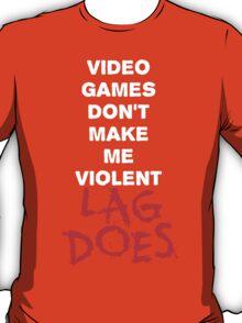 Video Games Don't Make Me Violent - Lag Does T Shirt T-Shirt