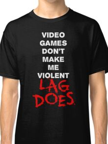 Video Games Don't Make Me Violent - Lag Does T Shirt Classic T-Shirt