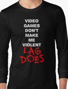 Video Games Don't Make Me Violent - Lag Does T Shirt Long Sleeve T-Shirt