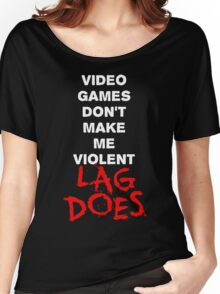 Video Games Don't Make Me Violent - Lag Does T Shirt Women's Relaxed Fit T-Shirt