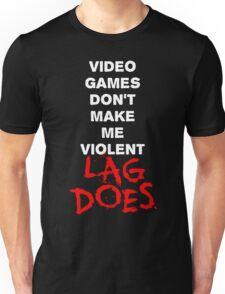 Video Games Don't Make Me Violent - Lag Does T Shirt Unisex T-Shirt