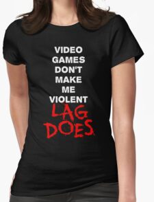 Video Games Don't Make Me Violent - Lag Does T Shirt Womens Fitted T-Shirt