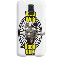 Wub, Wub, Good Sir! Samsung Galaxy Case/Skin