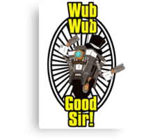 Wub, Wub, Good Sir! Canvas Print