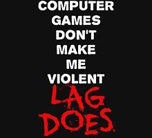 Computer Games Don't Make Me Violent - Lag Does T Shirt Unisex T-Shirt