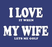 I LOVE it when MY WIFE lets me golf! by robotface