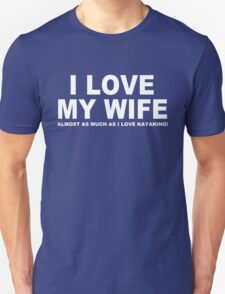 I LOVE MY WIFE Almost As Much As I Love Kayaking T-Shirt