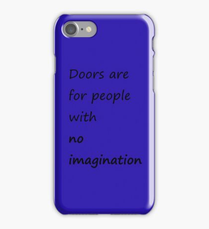 Doors are for people with no imagination iPhone Case/Skin