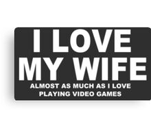 I LOVE MY WIFE Almost As Much As I Love Video Games Canvas Print
