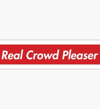 Real Crowd Pleaser Sticker